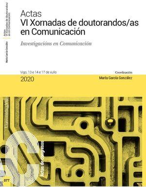 ACTAS VI XORNADAS DE DOUTORANDOS/AS EN COMUNICACIÓN. INVESTIGACIÓNS EN COMUNICACIÓN.