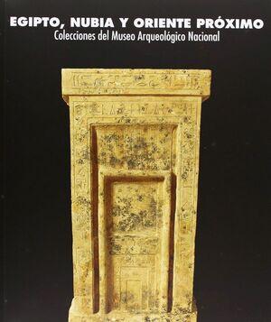 EGIPTO, NUBIA Y ORIENTE PRÓXIMO COLECCIONES DEL MUSEO ARQUEOLÓGICO NACIONAL