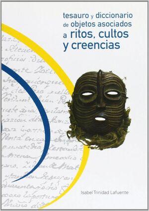 TESAURO Y DICCIONARIO DE OBJETOS ASOCIADOS A RITOS, CULTOS Y CREENCIAS TESAURO Y DICCIONARIO PARA LA