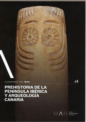 CUADERNOS DEL MAN Nº1. PREHISTORIA DE LA PENÍNSULA IBÉRICA Y ARQUEOLOGÍA CANARIA