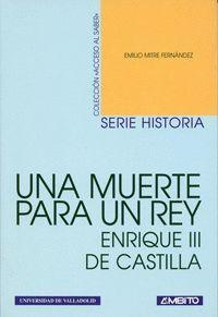 UNA MUERTE PARA UN REY. ENRIQUE III DE CASTILLA (NAVIDAD DE 1406)
