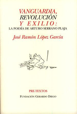 VANGUARDIA, REVOLUCIÓN Y EXILIO: LA POESÍA DE ARTURO SERRANO PLAJA