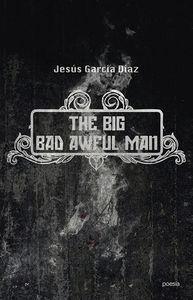 THE BIG BAD AWFUL MAN