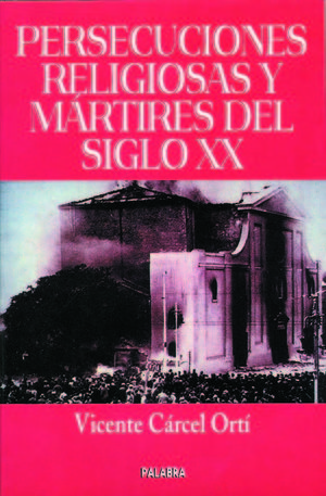PERSECUCIONES RELIGIOSAS Y MÁRTIRES DEL SIGLO XX