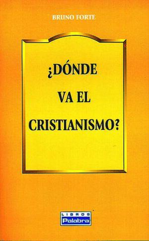 ¿DÓNDE VA EL CRISTIANISMO?
