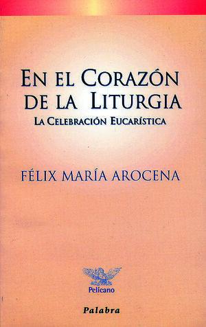 EN EL CORAZÓN DE LA LITURGIA