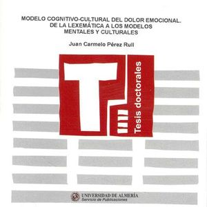 MODELO COGNITIVO-CULTURAL DEL DOLOR EMOCIONAL. DE LA LEXEMÁTICA A LOS MODELOS MENTALES Y CULTURALES