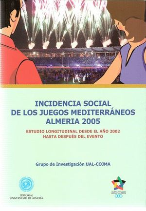 INCIDENCIA SOCIAL DE LOS JUEGOS MEDITERRÁNEOS ALMERÍA 2005. ESTUDIO LONGITUDINAL DESDE EL AÑO 2002 D