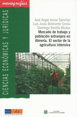 MERCADO DE TRABAJO Y POBLACIÓN EXTRANJERA EN ALMERÍA. EL SECTOR EN LA AGRICULTURA INTENSIVA.