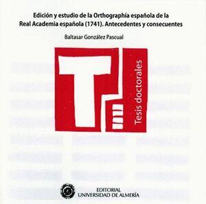 EDICIÓN Y ESTUDIO DE LA ORTHOGRAPHÍA ESPAÑOLA DE LA REAL ACADEMIA ESPAÑOLA (1741). ANTECEDENTES Y CO
