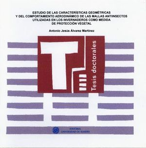ESTUDIO DE LAS CARACTERÍSTICAS GEOMÉTRICAS Y DEL COMPORTAMIENTO AERODINÁMICO DE LAS MALLAS ANTIINSECTOS UTILIZADAS EN LOS INVERNADEROS COMO MEDIDA DE