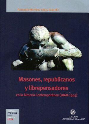 MASONES, REPUBLICANOS Y LIBREPENSADORES EN LA ALMERÍA CONTEMPORÁNEA (1868-1945)