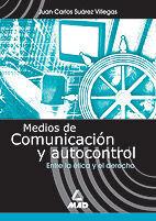 MEDIOS DE COMUNICACIÓN Y AUTOCONTROL. ENTRE LA ÉTICA Y EL DERECHO.