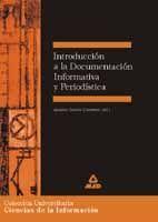 INTRODUCCIÓN A LA DOCUMENTACIÓN INFORMATIVA Y PERIODÍSTICA. COLECCIÓN UNIVERSITARIA: CIENCIAS DE LA INFORMACIÓN.