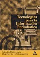 TECNOLOGÍAS PARA LA INFORMACIÓN PERIODÍSTICA. COLECCIÓN UNIVERSITARIA: CIENCIAS DE LA INFORMACIÓN.