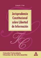 JURISPRUDENCIA CONSTITUCIONAL SOBRE LIBERTAD DE INFORMACIÓN. COLECCIÓN UNIVERSITARIA: CIENCIAS DE LA INFORMACIÓN.