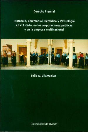 DERECHO PREMIAL. PROTOCOLO, CEREMONIAL, HERÁLDICA Y VEXILOLOGÍA EN EL ESTADO, EN LAS CORPORACIONES P