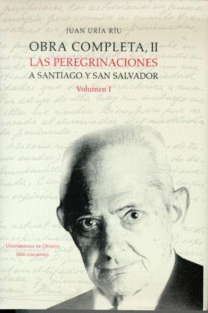 OBRA COMPLETA II. LAS PEREGRINACIONES A SANTIAGO Y SAN SALVADOR. VOLUMEN I