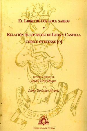 EL LIBRO DE LOS DOCE SABIOS Y RELACIÓN DE LOS REYES DE LEÓN Y CASTILLA. CÓDICE OVETENSE