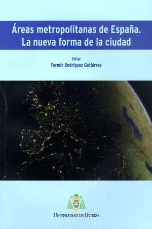 ÁREAS METROPOLITANAS DE ESPAÑA. LA NUEVA FORMA DE LA CIUDAD