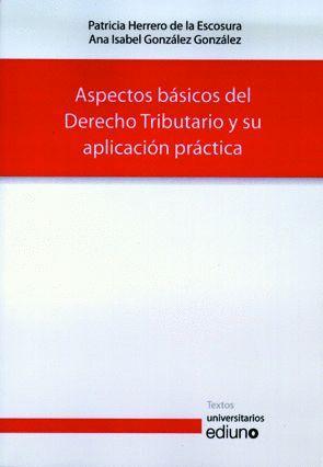 ASPECTOS BÁSICOS DEL DERECHO TRIBUTARIO Y SU APLICACIÓN PRÁCTICA