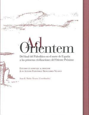 AD ORIENTEM DEL FINAL DEL PALEOLÍTICO EN EL NORTE DE ESPAÑA A LAS PRIMERAS CIVILIZACIONES DEL ORIENT