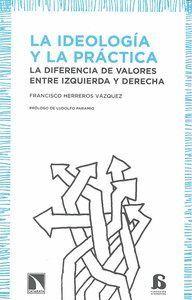 LA IDEOLOGA Y LA PRÁCTICA LA DIFERENCIA DE VALORES ENTRE IZQUIERDA Y DERECHA