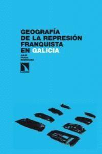 GEOGRAFÍA DE LA REPRESIÓN FRANQUISTA EN GALICIA