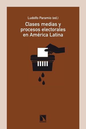 CLASES MEDIAS Y PROCESOS ELECTORALES EN AMÉRICA LATINA