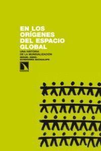 EN LOS ORGENES DEL ESPACIO GLOBAL UNA HISTORIA DE LA MUNDIALIZACIÓN