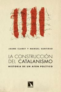 LA CONSTRUCCIÓN DEL CATALANISMO HISTORIA DE UN AFÁN POLTICO
