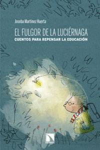 EL FULGOR DE LA LUCIÉRNAGA HISTORIAS PARA REPENSAR LA EDUCACIÓN