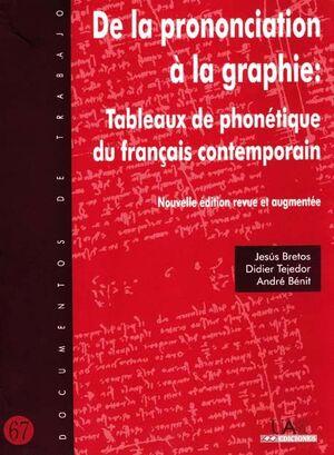 DE LA PRONONCIATION À LA GRAPHIE: TABLEAUX DE PHONÉTIQUE DU FRANÇAIS CONTEMPORAIN.