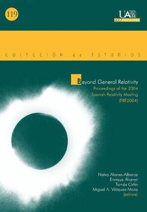 BEYOND GENERAL RELATIVITY. PROCEEDINGS OF THE 2004 SPANISH RELATIVITY MEETING. (ERE2004)