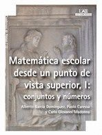 MATEMÁTICA ESCOLAR DESDE UN PUNTO DE VISTA SUPERIOR, I: CONJUNTOS Y NÚMEROS
