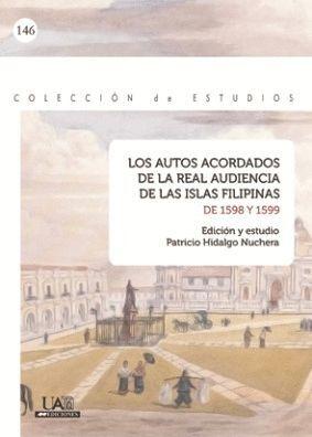LOS AUTOS ACORDADOS DE LA REAL AUDIENCIA DE LAS ISLAS FILIPINAS DE 1598 Y 1599
