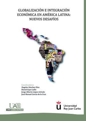 GLOBALIZACIÓN E INTEGRACIÓN ECONÓMICA EN AMÉRICA LATINA: NUEVOS DESAFÍOS.