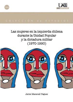 LAS MUJERES EN LA IZQUIERDA CHILENA DURANTE LA UNIDAD POPULAR Y LA DICTADURA MILITAR (1970-1990)