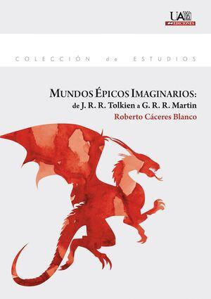 MUNDOS ÉPICOS IMAGINARIOS: DE J. R. R. TOLKIEN A G. R. R. MARTIN