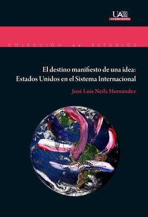 EL DESTINO MANIFIESTO DE UNA IDEA: ESTADOS UNIDOS EN EL SISTEMA INTERNACIONAL