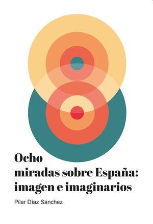 OCHO MIRADAS SOBRE ESPAÑA: IMAGEN E IMAGINARIOS