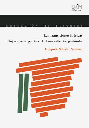 LAS TRANSICIONES IBÉRICAS. INFLUJOS Y CONVERGENCIAS EN LA DEMOCRATIZACIÓN PENINSULAR