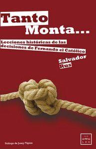TANTO MONTA-- LECCIONES HISTÓRICAS DE LAS DECISIONES DE FERNANDO EL CATÓLICO