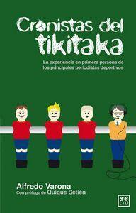 CRONISTAS DEL TIKITAKA LA EXPERIENCIA EN PRIMERA PERSONA DE PRINCIPALES PERIODISTAS DEPORTIVOS