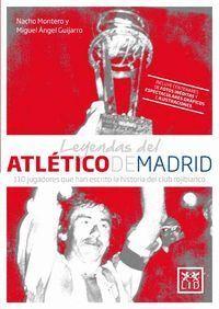 LEYENDAS DEL ATLÉTICO DE MADRID 110 JUGADORES QUE HAN ESCRITO LA HISTORIA DEL CLUB ROJIBLANCO