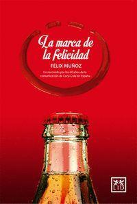 LA MARCA DE LA FELICIDAD UN RECORRIDO POR LOS 60 AÑOS DE LA COMUNICACIÓN DE COCA-COLA EN ESPAÑA
