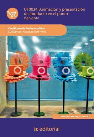 ANIMACIÓN Y PRESENTACIÓN DEL PRODUCTO EN EL PUNTO DE VENTA. COMV0108 - ACTIVIDADES DE VENTA UF0034