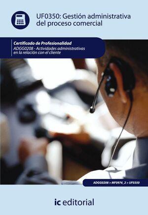 GESTIÓN ADMINISTRATIVA DEL PROCESO COMERCIAL. ADGG0208 - ACTIVIDADES ADMINISTRATIVAS EN LA RELACIÓN