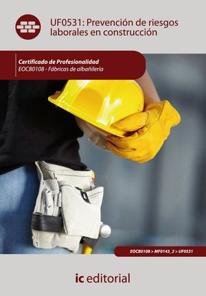 PREVENCIÓN DE RIESGOS LABORALES EN CONSTRUCCIÓN. EOCB0108 - FÁBRICAS DE ALBAÑILERA EICB0108-FÁBRICA