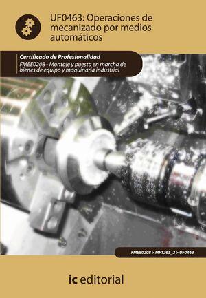 OPERACIONES DE MECANIZADO POR MEDIOS AUTOMÁTICOS. FMEE0208 - MONTAJE Y PUESTA EN MARCHA DE BIENES DE